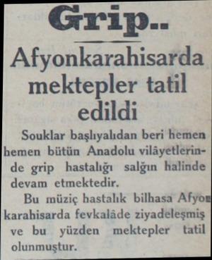 Grip.. Afyonkarahisarda mektepler tatil edildi Souklar başlıyalıdan beri hemen hemen bütün Anadolu vilâyetlerinde grip...
