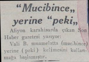 """""""Mucibince"""" yerine """"peki"""" Afyon karahisarda çıkan Son Haber gazetesi yazıyor: Vali B. muamelatta (mucibince) yerine (peki)"""