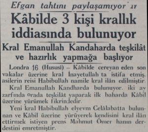 Efgan tahtını paylaşamıyor_ır Kâbilde 3 kişi krallık iddiasında bulunuyor Kral Emanullah Kandaharda teşkilât ve hazırlık...