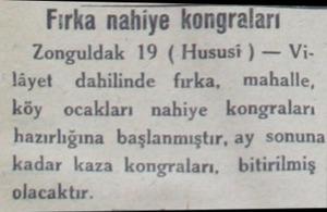 Fırka nahiye kongraları Zonguldak 19 ( Hususi ) — Vilâyet dahilinde fırka, mahalle, köy ocakları nahiye kongraları...