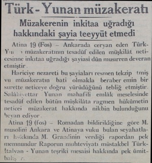 Türk- Yunan müzakeratı Müzakerenin inkitaa uğradığı hakkındaki şayia teeyyüt etmedi Atina 19 (Fos) — Ankarada ceryan eden...