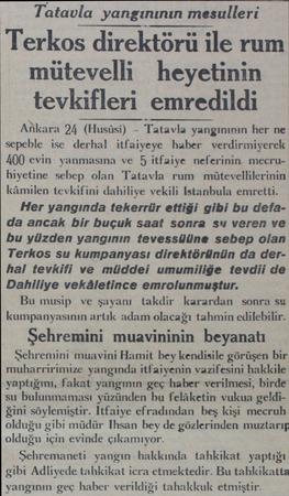Tatavla yangınının mesulleri Terkos direktörü ile rum mütevelli heyetinin — tevkifleri emredildi Anikara 24 (Husüsi) -...