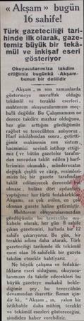 « Akşam » bugün 16 sahife! Türk gazeteciliği tarihinde ilk olarak, gazetemiz büyük bir tekâmül ve inkişaf eseri gösteriyor