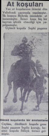 At koşuları Yaz at koşularının ikincisi dün Veliefendi çayırında yapılmıştır. koşuyu Mebrük ismindeki at kazanmıştır. İkinci