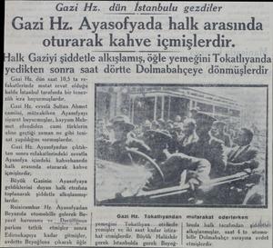 Gazi Hz. dün saat 10,5 ta refakatlerinde mutat zevat olduğu halde İstanbul tarafında bir tenezzüh icra buyurmuşlardır. Gazi