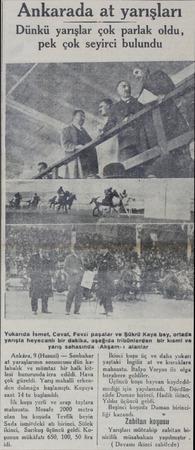 | Ankarada at yarışları Dünkü yarışlar çok parlak oldu, pek çok seyirci bulundu Yukarıda İsmet, Cevat, Fevzi paşalar ve Şükrü