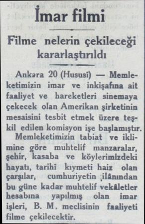 İmar filmi Filme nelerin çekileceği kararlaştırıldı Ankara 20 (Hususi) — Memleketimizin imar ve inkişafına ait faaliyet ve