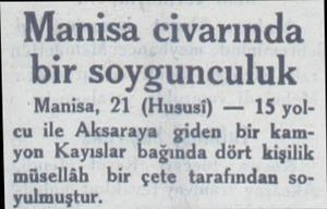 Manisa civarında bir soygunculuk Manisa, 21 (Hususi) — 15 yolcu ile Aksaraya giden bir kamyon Kayıslar bağında dört kişilik