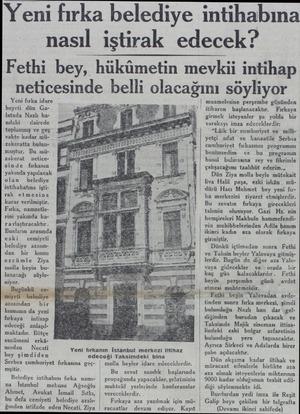 Yeni fırka belediye intihabına nasıl iştirak edecek? Fethi bey, hükümetin mevkii intihap neticesinde belli olacağını söyliyor