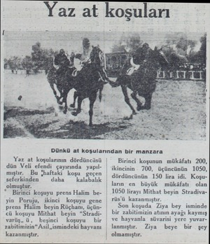 Yaz at koşuları Dünkü at koşularından bir manzara Yaz at koşularının dördüncüsü dün Veli efendi çayırında yapıl mıştır. Bu