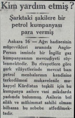 Kim yardım etmiş ? Şarktaki şakilere bir petrol kumpanyası para vermiş Ankara 16 — Ağrı hadisesinin müşevvikleri — arasında —