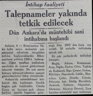 İntihap faaliyeti Talepnameler yakında tetkik edilecek Dün Ankara'da müntehibi sani intihabına başlandı Ankara, 4 —...