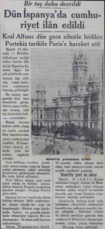 Bir taç daha devrildi Dün İspanya'da cumhuriyet ilân edildi Kral Alfons dün gece ailesile birlikte Portekiz tarikile Paris'e