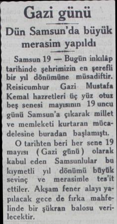 Gazi günü Dün Samsun'da büyük merasim yapıldı Samsun 19 — Bugün inkılâp tarihinde şehrimizin en şerefli bir yıl dönümüne...