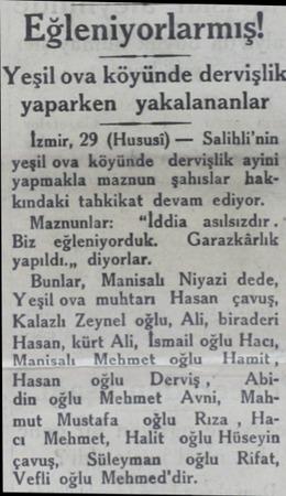 Eğl;nîyorlarmış! Yeşil ova köyünde dervişlik yaparken yakalananlar İzmir, 29 (Hususi) — Salihli'nin yeşil ova köyünde...