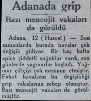 Adanada grip Bazı menenjit vakaları da görüldü Adana, 12 (Hususi) — Son zamanlarda burada havalar çok değişik gidiyor. Bir