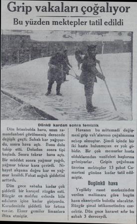 Grip vakaları çoğalıyor Bu yuzden mektepler tatil edildi Dünkü kardan sonra temizlik Dün Istanbulda hava, uzun zamandanberi