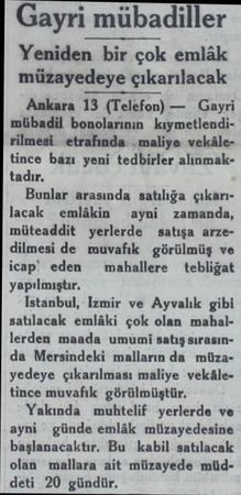 Gayri mübadiller Yeniden bir çok emlâk müzayedeye çıkarılacak Ankara 13 (Telefon) — Gayri mübadil bonolarının...