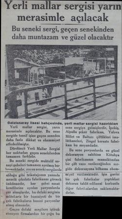 Yerli mallar sergisi yarın merasimle açılacak Bu seneki sergi, geçen senekinden daha muntazam ve güzel olacaktır Galatasaray