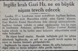Ingiliz kralı Gazi Hz. ne en büyük_ 1* nişanı tevcih edecek * Londra, 27 — Londranın siyasi mahafilinde Ingiltere kralının,