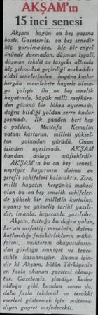 AKŞAM'ın 15 inci senesi Akşam İaşün on beş yaşına bastı. Gazetemiz, on beş senedir Hiş yoralmadan, hç Bir cüşel önünde...