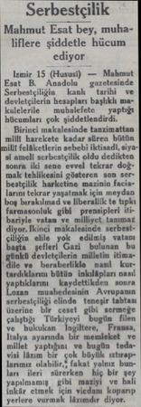 Serbestçilik Mahmut! Esat bey, muhaliflere şiddetle hücum ediyor İzmir 15 (Hususi) — Mahmut Esat B. Anadolu gazetesinde...