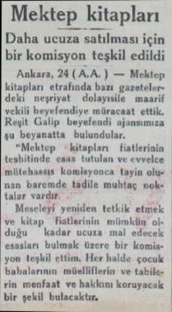 Mektep kitapları Daha ucuza satılması için bir komisyon teşkil edildi Ankara, 24 (A.A.) — Mektep kitapları etrafında b deki