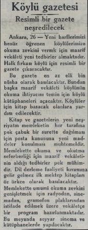 """Köylü gazetesi Resimli bir gazete neşredilecek Ankara, 26 — Yeni harflerimizi henüz """"öğrenen — köylülerimize okuma zevkini"""