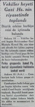 Vekiller heyeti Gazi Hz. nin riyasetinde toplandı harbiye reisi de içtimada bulundu Ankara 15 — Vekiller heyeti bugün...