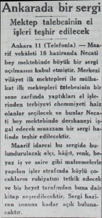 Ankarada bir sergi Mektep talebesinin el leri teşhir edilecek Ankara 11 (Telefonla) — Maarif vekâleti 18 haziranda Necati bey