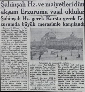 """Erzurum, 12 (Hususi) — Aziz misafirimiz Şabinşah Hz. bu akşam Erzuruma — vasıl """" oldular ve şehir haricinden itibaren asker,"""