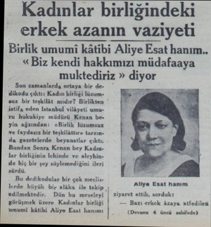 Kadınlar birliğindeki erkek azanın vaziyeti Birlik umumi kâtibi Aliye Esat hanım.. « Biz kendi hakkımızı müdafaaya muktediriz