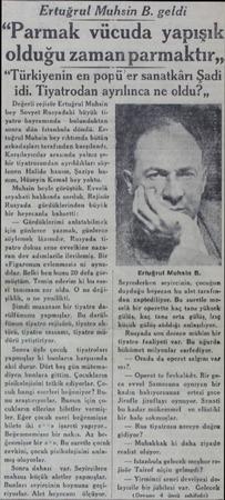 """Ertuğrul Muhsin B. geldi """"Parmak vücuda yapışık olduğu zaman parmaktır,, """"Türkiyenin en popü'er sanatkârı Şadi idi...."""