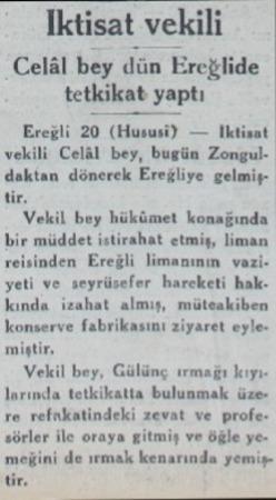 Iktisat vekili Celâl bey dün Ereğlide tetkikat yaptı 20 (Hususi) — İktisat vel lâl bey, bugün Zonguldaktan dönerek Ereğliye