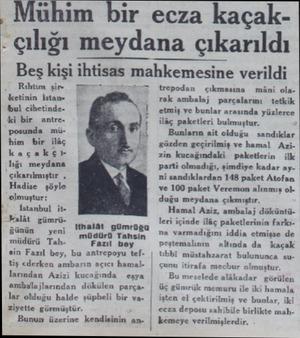 ır ecza kaçak - çılığı meydana çıkarıldı Beş kişi ıhtısas mahkemesıne verildi Rihtim şir ketinin İstanbul cihetindebir antre.