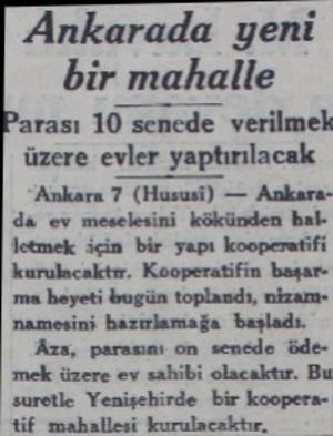 Ankarada yeni bir mahalle rası 10 sencde verilmek üzere evler yaptırılacak Ankara 7 (Hususi) — Ankara'da ev meselesini...