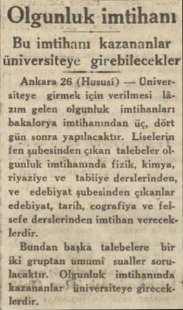   Olgunluk imtihanı Bu imtihanı kazananlar üniversiteye girebilecekler © Ankara 26 (Hususi) — Üniver» siteye girmek için...