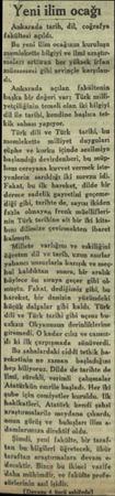 Yeni ilim ocağı Ankarada tarih, dil, coğrafya fakülteri açıldı. Bu yeni ilim ocağının kuruluşu mmemlekette bilgiyi ve ilmi
