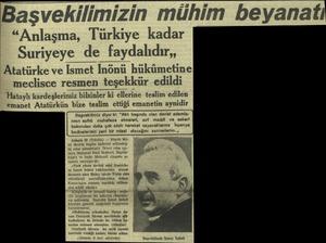 """Başvekilimizin mühim beyanatı """"Anlaşma, Türkiye kadar W Suriyeye de faydalıdır,, Atatürke ve İsmet İnönü hükümetine meclisce"""