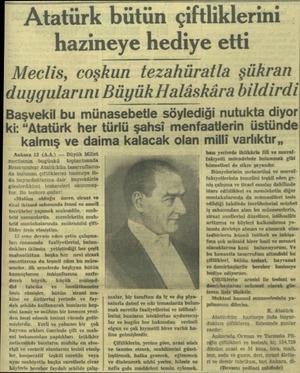 — Atatürk bütün çiftliklerini hazineye hediye etti Meclis, coş kun tezahüratla şükran duygularını Büyük Halâskâra bildirdi