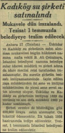 """Kadıköy su şirketi """" satınalındı Mukavele dün imzalandı. - Tesisat 1 temmuzda belediyeye teslim edilece Ankara 17 (Telefon) —"""