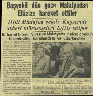 şvekil dün gece Malatyadan Elâzize hareket ettiler Milli Müdafaa vekili Kayseride askeri müesseseleri teftiş ediyor B....
