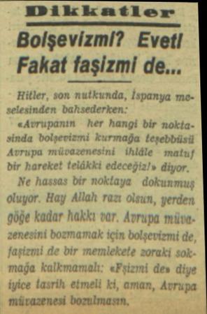 MDikkatler Bolşevizmi? Eveti Fakat faşizmi de... Hitler, son nutkunda, İspanya meselesinden bahsederken: «Avrupanın her hangi