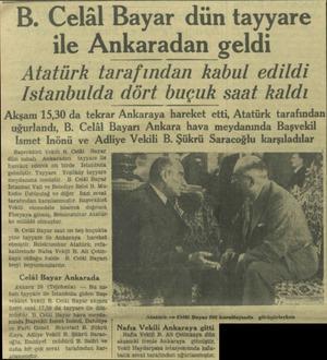 B. Celâl Bayar dün tayyare ile Ankaradan geldi Atatürk tarafından kabul edildi Istanbulda dört buçuk saat kaldı Akşam 15,30