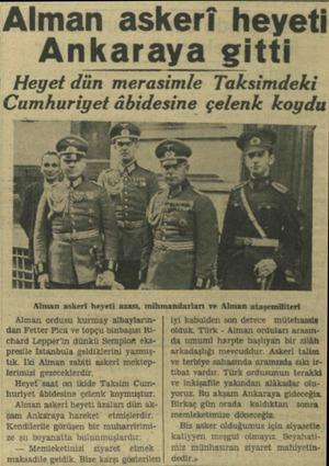 Alman askeri heyeti Ankaraya gitti Heyet dün merasimle Taksimdeki Cumhuriyet âbidesine çelenk koydu — * Alman askeri heyeti