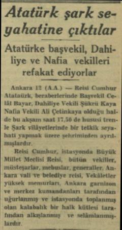 Atatürk şark seyahatine çıktılar Atatürke başvekil, Dahiliye ve Nafia vekilleri refakat ediyorlar Ankara 12 (AA.) — Reisi...