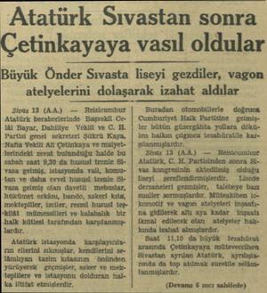 Atatürk Sıvastan sonra Çetinkayaya vasıl oldular Büyük Önder Sıvasta liseyi gezdiler, vagon atelyelerini dolaşarak izahat...