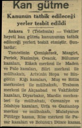 an gütme Kınunıın tatbik e edileceği l yerler tesbit edildi ' Ankara '7 (Telefonla) — Vekiller heyeti kan gütme kanununun...