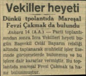 Vekiller ' heyeti Dünkü tpolınbdı Mareşal İ Fevzi Çakmak da bulundu Ankara 14 (A.A.) — Parti toplantısından sonra İcra...