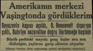 Amerikanın merkezi aşingtonda gördükleri Beyazevin kapısı açıldı, B. Roosevelt dışarıya çıktı, Bahriye nezaretine doğru...